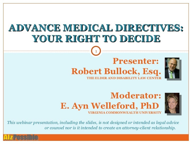 ADVANCE MEDICAL DIRECTIVES: YOUR RIGHT TO DECIDE Presenter:  Robert Bullock, Esq. THE ELDER AND DISABILITY LAW CENTER Mode...