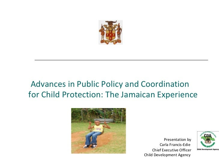 Advances in Public Policy and Coordinationfor Child Protection: The Jamaican Experience                                   ...