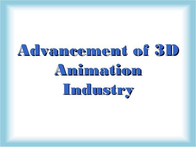 Advancement of 3DAdvancement of 3D AnimationAnimation IndustryIndustry