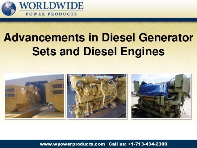 Call us: +1-713-434-2300www.wpowerproducts.com Advancements in Diesel Generator Sets and Diesel Engines
