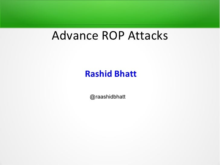 Advance ROP Attacks     Rashid Bhatt      @raashidbhatt