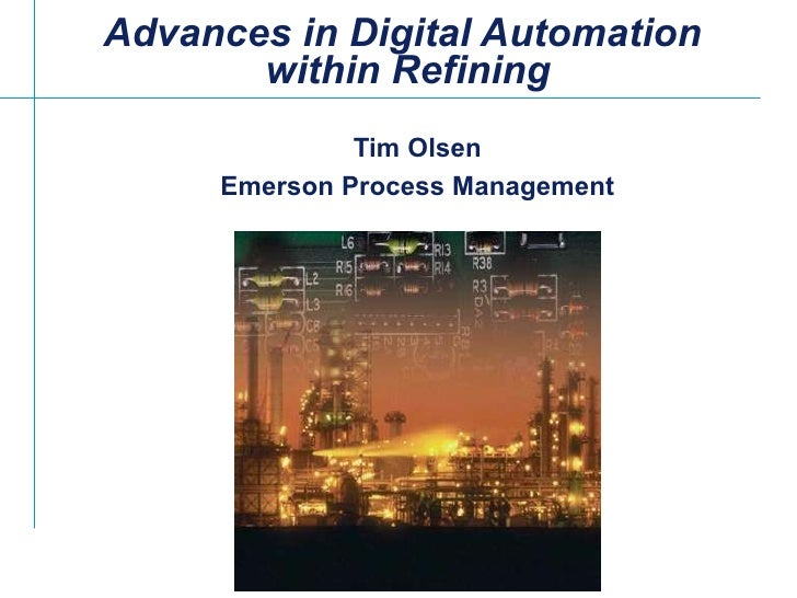 Advances in Digital Automation  within Refining Tim Olsen Emerson Process Management