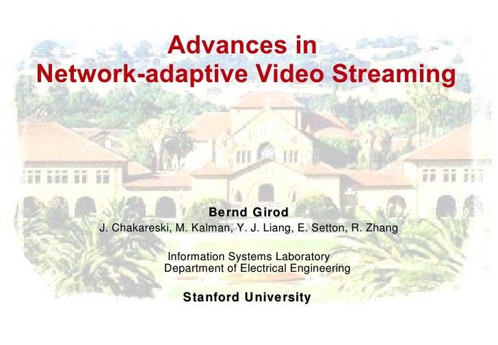 Advances in  Network-adaptive Video Streaming Bernd Girod J. Chakareski, M. Kalman, Y. J. Liang, E. Setton, R. Zhang Infor...