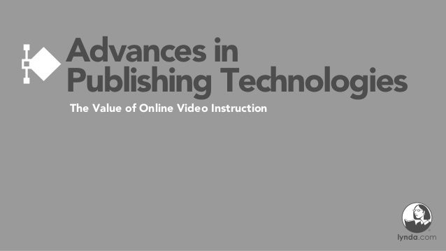 Advances in Publishing Technologies The Value of Online Video Instruction