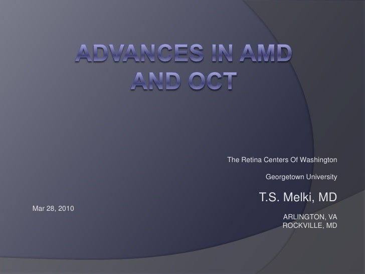 ADVANCES in AMD And OCT<br />The Retina Centers Of Washington<br />Georgetown University<br />T.S. Melki, MD<br />Mar 28, ...