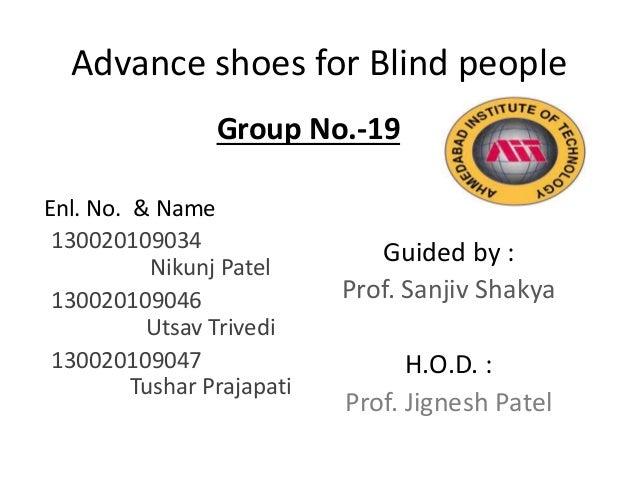 Advance shoes for Blind people Enl. No. & Name 130020109034 Nikunj Patel 130020109046 Utsav Trivedi 130020109047 Tushar Pr...