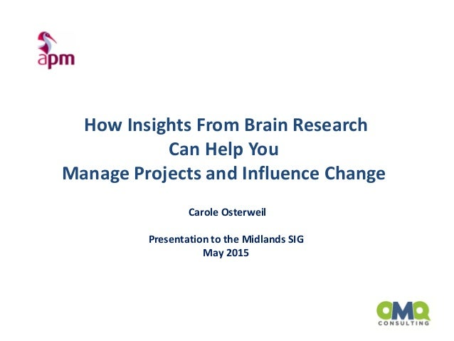 Carole Osterweil Presentation to the Midlands SIG May 2015 How Insights From Brain Research Can Help You Manage Projects a...