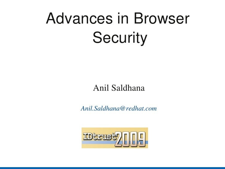 AdvancesinBrowser      Security          AnilSaldhana      Anil.Saldhana@redhat.com