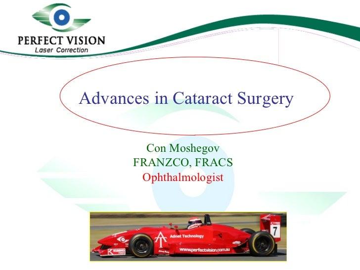 Con Moshegov FRANZCO, FRACS Con Moshegov FRANZCO, FRACS Ophthalmologist Advances in Cataract Surgery
