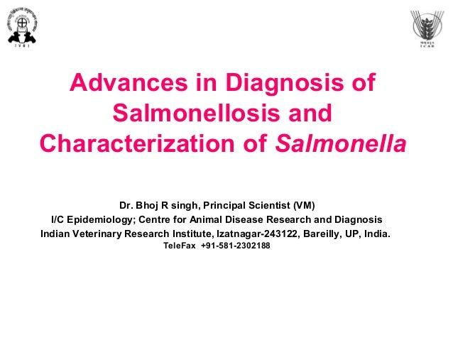 Advances in Diagnosis of Salmonellosis and Characterization of Salmonella Dr. Bhoj R singh, Principal Scientist (VM) I/C E...