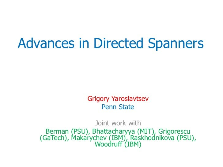 Advances in Directed Spanners                 Grigory Yaroslavtsev                      Penn State                    Join...