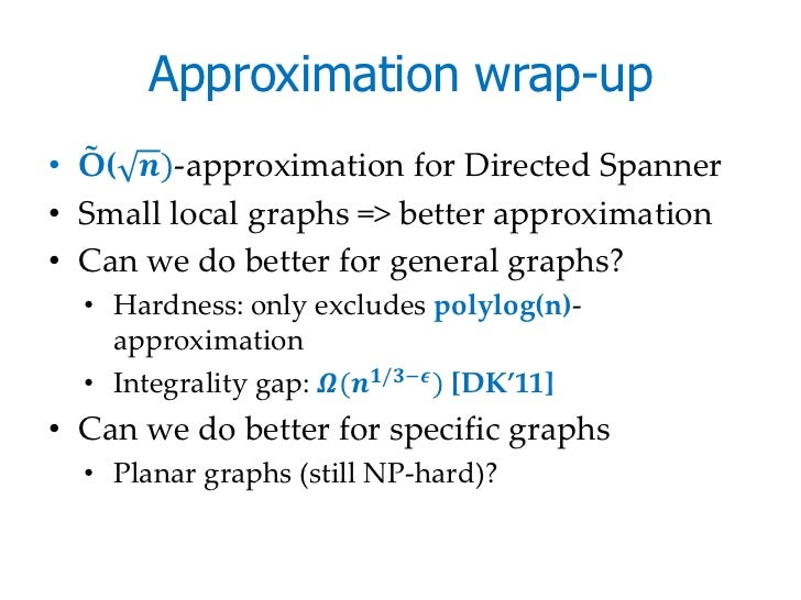 Approximation wrap-up• Õ( ������)-approximation for Directed Spanner• Small local graphs => better approximation• Can we d...