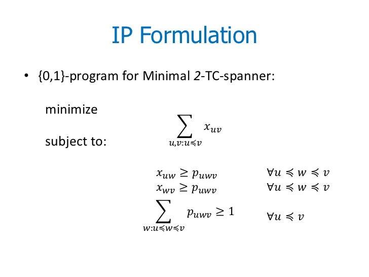 IP Formulation• {0,1}-program for Minimal 2-TC-spanner:   minimize                                       �����������������...