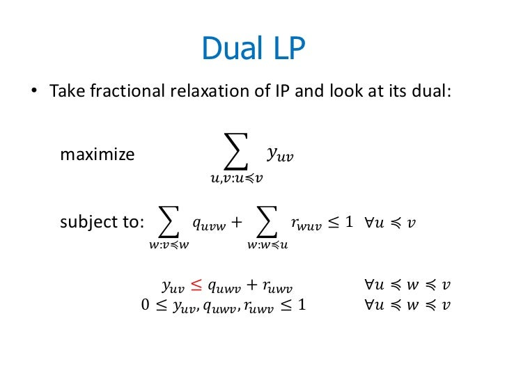 Dual LP• Take fractional relaxation of IP and look at its dual:   maximize                                  ��������������...