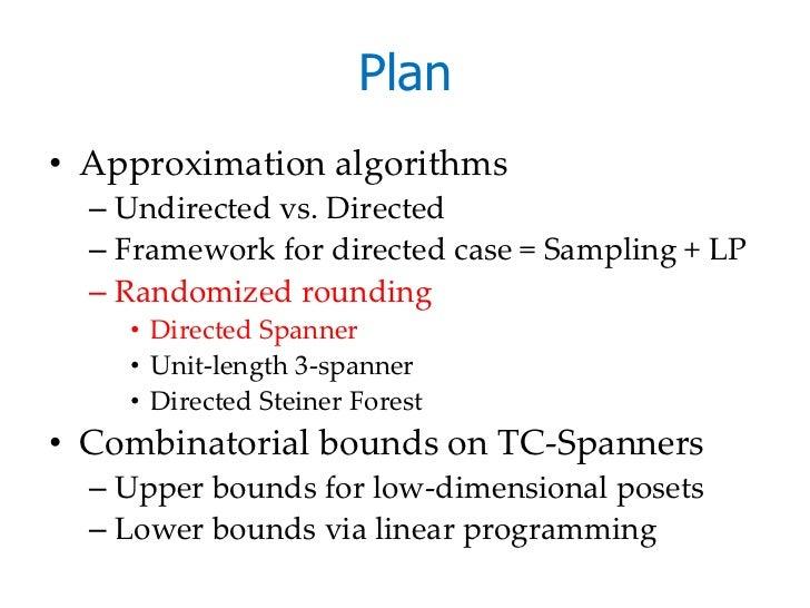 Plan• Approximation algorithms  – Undirected vs. Directed  – Framework for directed case = Sampling + LP  – Randomized rou...