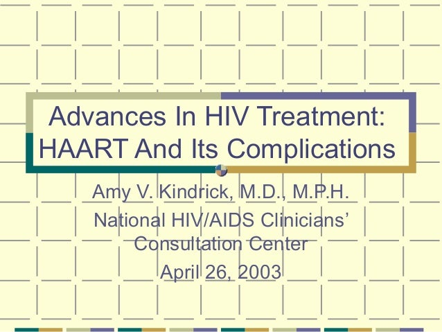 Advances In HIV Treatment: HAART And Its Complications Amy V. Kindrick, M.D., M.P.H. National HIV/AIDS Clinicians' Consult...
