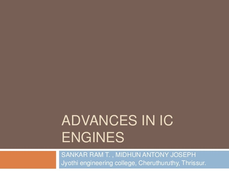ADVANCES IN ICENGINESSANKAR RAM T. , MIDHUN ANTONY JOSEPHJyothi engineering college, Cheruthuruthy, Thrissur.