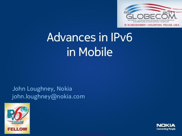 Advances in IPv6             in MobileJohn Loughney, Nokiajohn.loughney@nokia.com                    Company Confidential