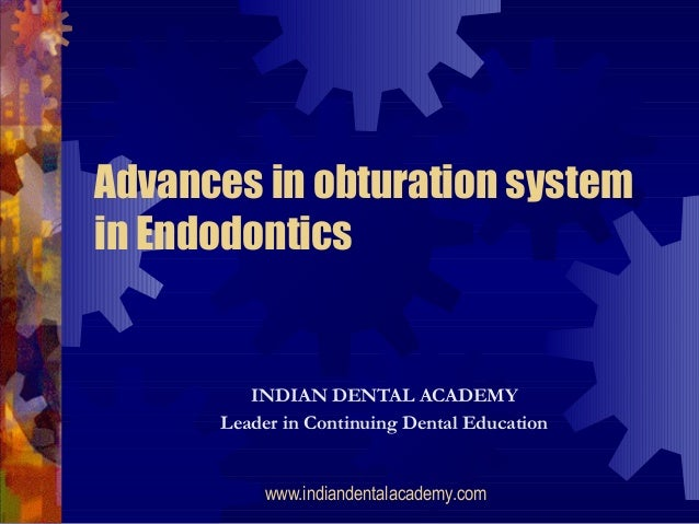 Advances in obturation systemin Endodontics         INDIAN DENTAL ACADEMY      Leader in Continuing Dental Education      ...