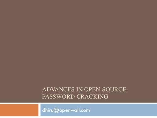 ADVANCES IN OPEN-SOURCEPASSWORD CRACKINGdhiru@openwall.com