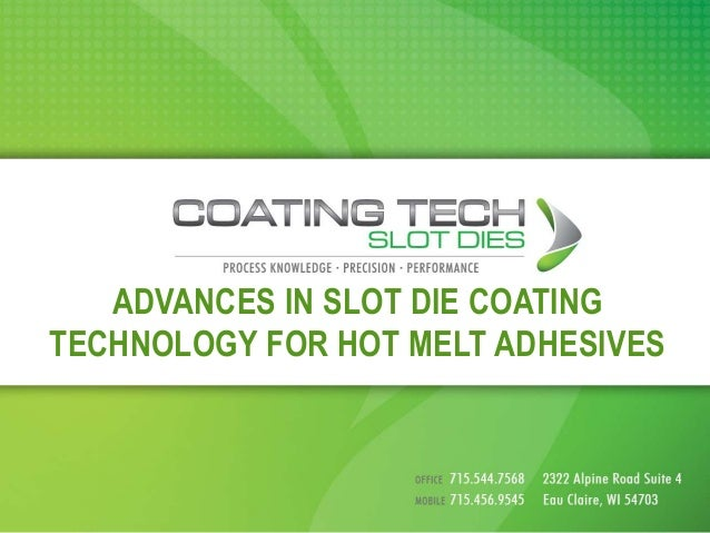 ADVANCES IN SLOT DIE COATING TECHNOLOGY FOR HOT MELT ADHESIVES