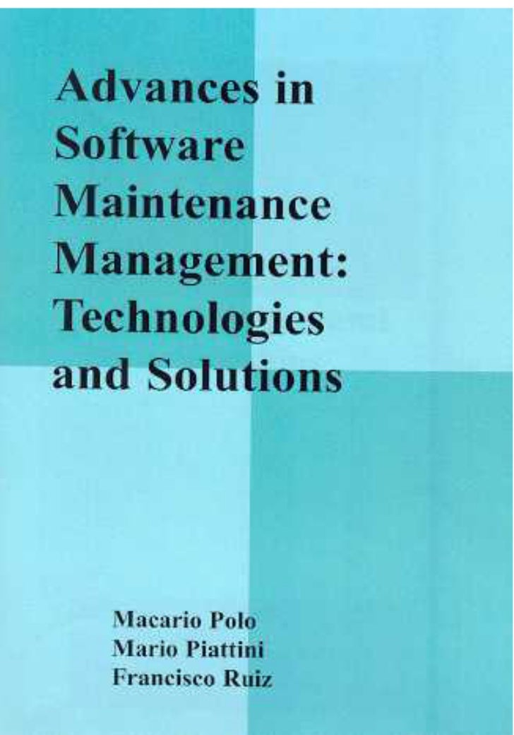 Advances in SoftwareMaintenance Management:Technologies and Solutions                  Macario Polo    Universidad de Cast...