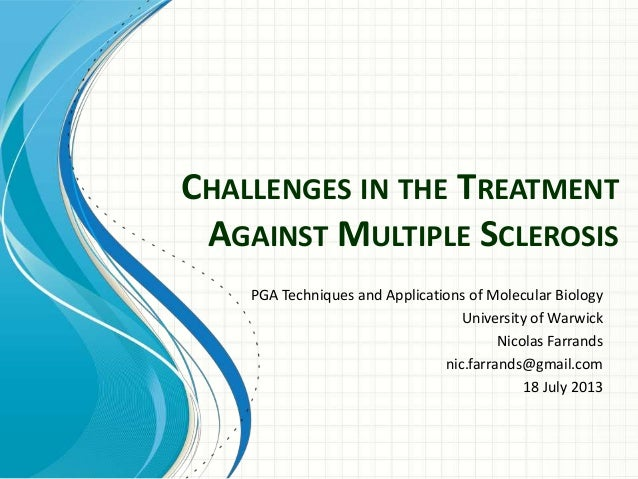 CHALLENGES IN THE TREATMENT AGAINST MULTIPLE SCLEROSIS PGA Techniques and Applications of Molecular Biology University of ...