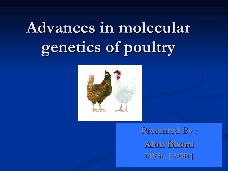 Advances in molecular genetics of poultry Presented By : Alok Bharti MVSc. [ AGB ]