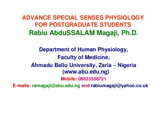 ADVANCE SPECIAL SENSES PHYSIOLOGY FOR POSTGRADUATE STUDENTS Rabiu AbduSSALAM Magaji, Ph.D. Department of Human Physiology,...