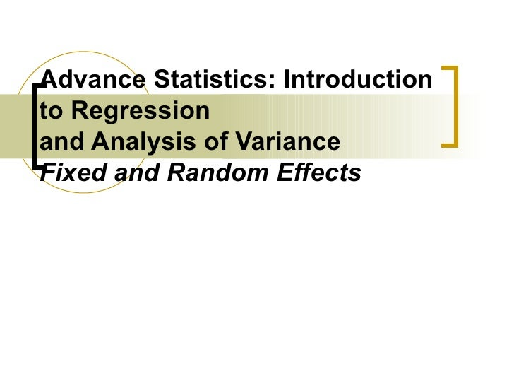 Advance Statistics: Introductionto Regressionand Analysis of VarianceFixed and Random Effects