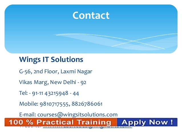 Wings IT Solutions G-56, 2nd Floor, Laxmi Nagar Vikas Marg, New Delhi - 92 Tel: - 91-11 43215948 - 44 Mobile: 9810717555, ...