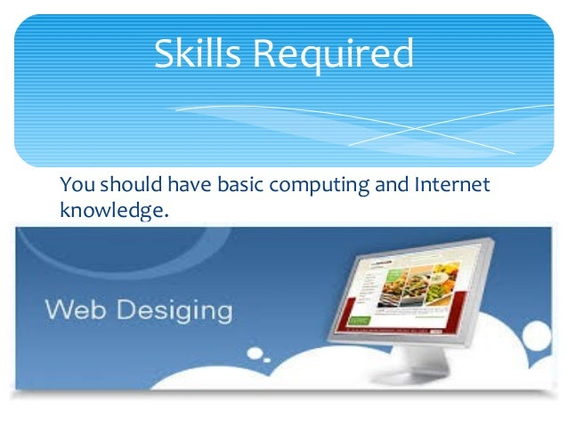 You should have basic computing and Internet knowledge. Skills Required
