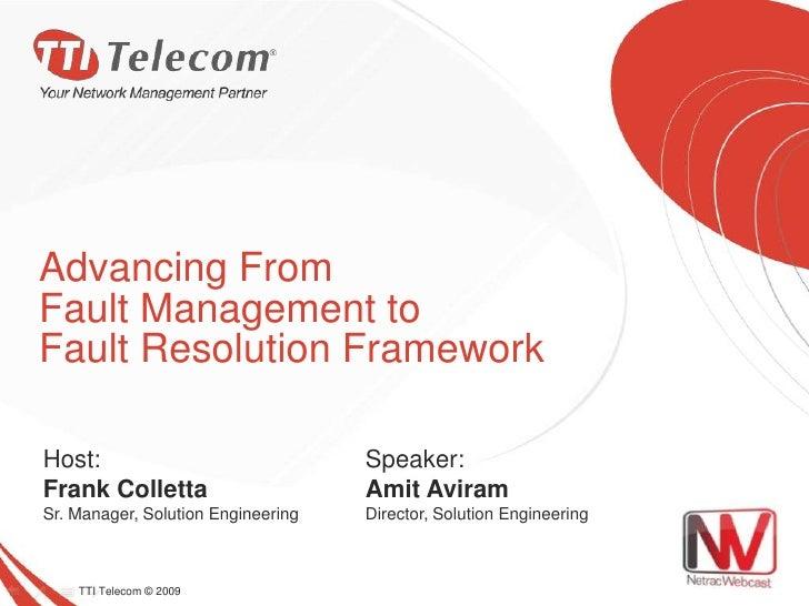 TTI Telecom © 2009<br />Advancing From Fault Management to Fault Resolution Framework<br />Host:Frank Colletta<br />Sr. M...