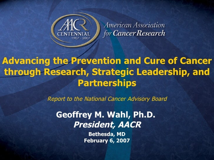 Advancing the Prevention and Cure of Cancer through Research, Strategic Leadership, and Partnerships Report to the Nationa...