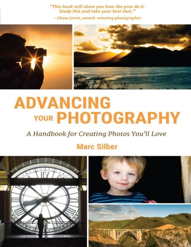 ADVANCING	YOUR	PHOTOGRAPHY A	HANDBOOK	FOR	CREATING	PHOTOS	YOU'LL	LOVE 	 	 	 	 	 	 	 	 MARC	SILBER ‫ﺗﺼﻮﻳﺮ‬‫ﻭﺭﺵ‬-‫ﺗﺼﻮﻳﺮ‬‫ﺷﺮﻭ...