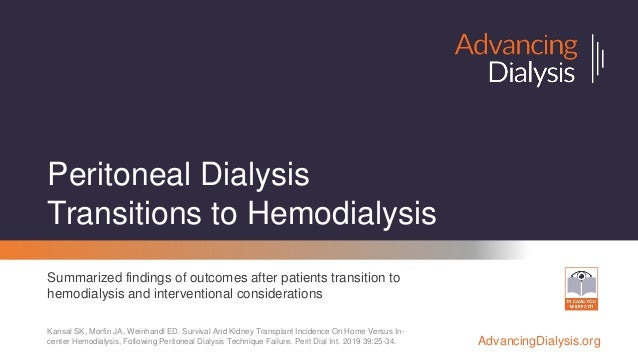 AdvancingDialysis.org Peritoneal Dialysis Transitions to Hemodialysis Summarized findings of outcomes after patients trans...