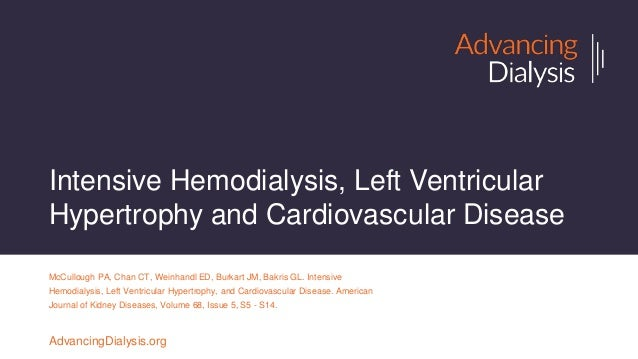 Intensive Hemodialysis, Left Ventricular Hypertrophy and Cardiovascular Disease McCullough PA, Chan CT, Weinhandl ED, Burk...