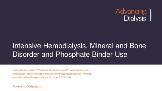 Intensive Hemodialysis, Mineral and Bone Disorder and Phosphate Binder Use Copland M, Komenda P, Weinhandl ED, McCullough ...