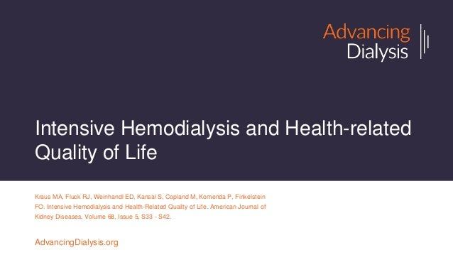 Intensive Hemodialysis and Health-related Quality of Life Kraus MA, Fluck RJ, Weinhandl ED, Kansal S, Copland M, Komenda P...