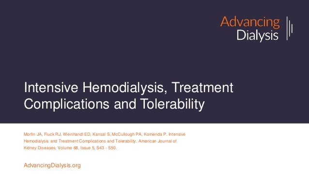 Intensive Hemodialysis, Treatment Complications and Tolerability Morfin JA, Fluck RJ, Weinhandl ED, Kansal S, McCullough P...