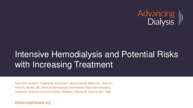 Intensive Hemodialysis and Potential Risks with Increasing Treatment Kraus MA, Kansal S, Copland M, Komenda P, Weinhandl E...