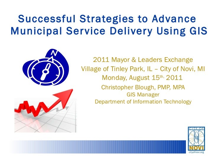 Successful Strategies to Advance  Municipal Service Delivery Using GIS 2011 Mayor & Leaders Exchange Village of Tinley Par...