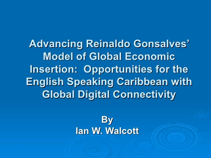 Advancing Reinaldo Gonsalves' Model of Global Economic Insertion: Opportunities for the English Speaking Caribbean with G...