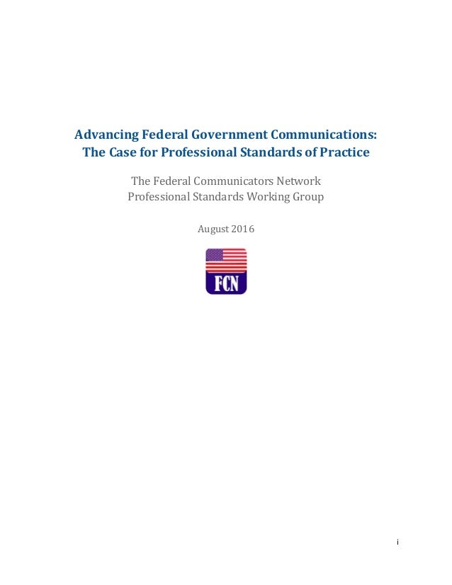 i Advancing Federal Government Communications: The Case for Professional Standards of Practice The Federal Communicators N...