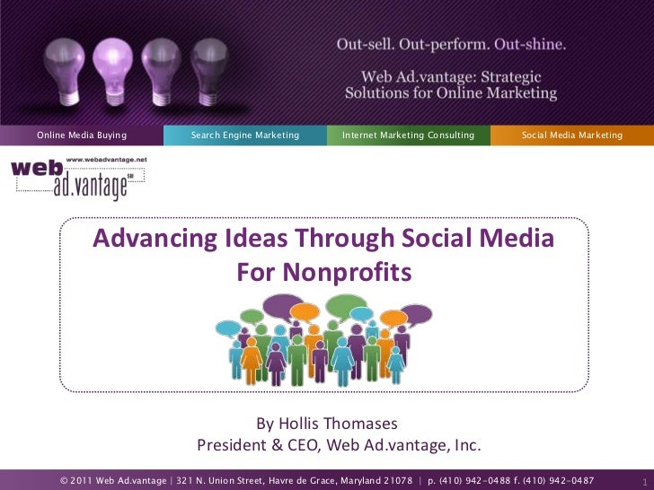 Advancing Ideas Through Social Media<br />For Nonprofits<br />By Hollis ThomasesPresident & CEO, Web Ad.vantage, Inc.<br />