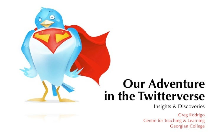 Our Adventurein the Twitterverse            Insights & Discoveries                        Greg Rodrigo       Centre for Te...