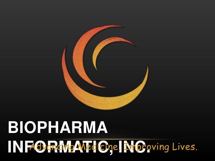 Biopharma Informatic, Inc.<br />Advancing Medicine, Improving Lives. <br />