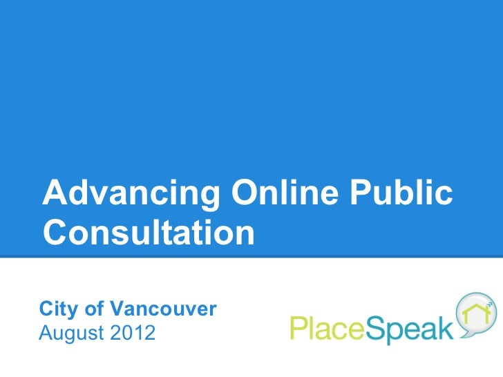 Advancing Online PublicConsultationCity of VancouverAugust 2012