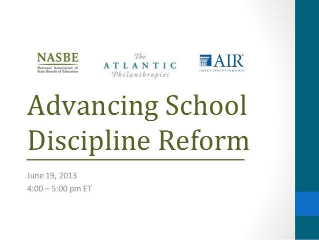 Advancing SchoolDiscipline ReformJune 19, 20134:00 – 5:00 pm ET