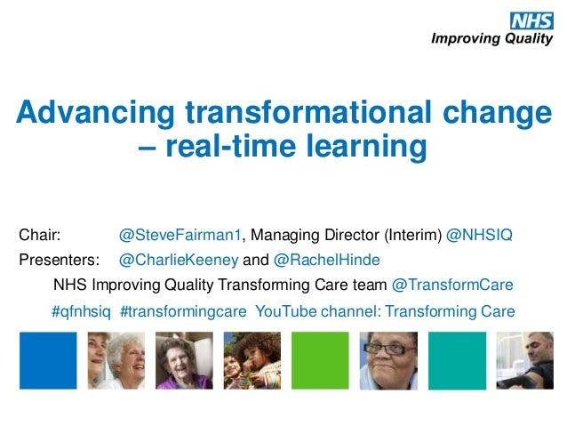 Advancing transformational change – real-time learning Chair: @SteveFairman1, Managing Director (Interim) @NHSIQ Presenter...
